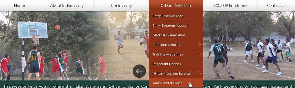 www.joinindianarmy.nic.in select the option ' Army Dental Corps' under 'Officers Selection'